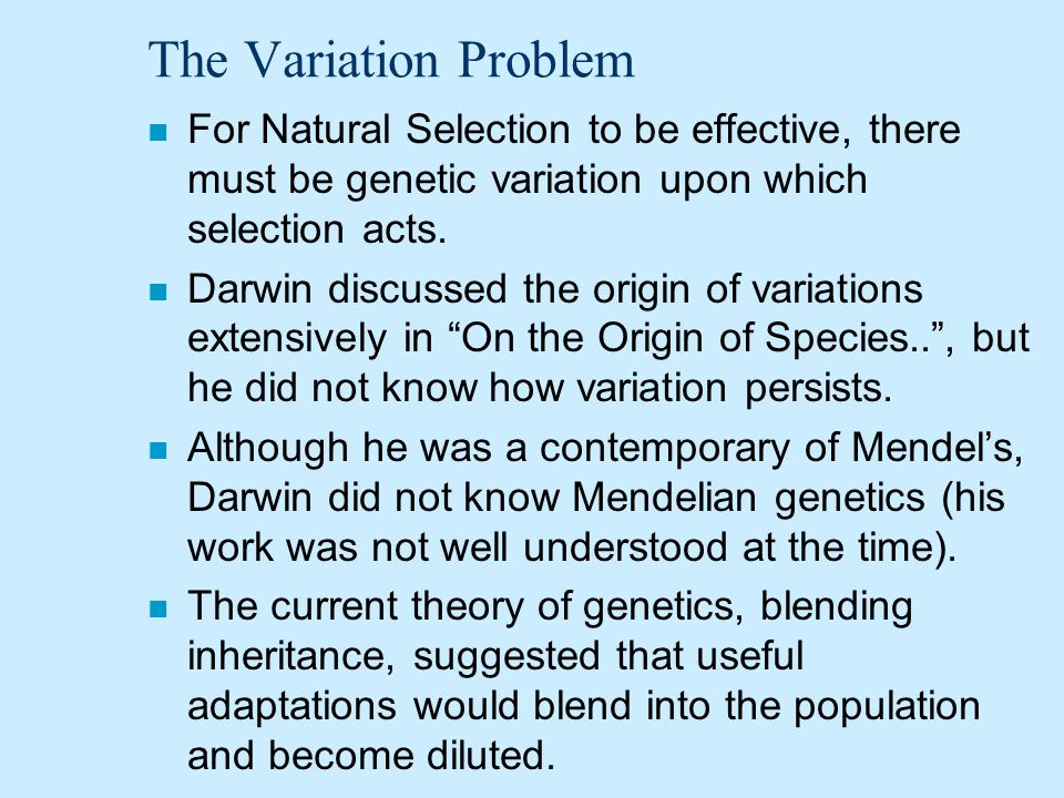 The Variation Problem For Natural Selection to be effective, there must be genetic variation upon which selection acts.
