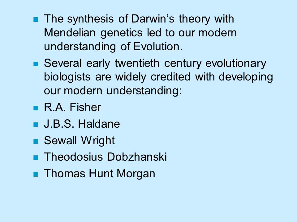 The synthesis of Darwin's theory with Mendelian genetics led to our modern understanding of Evolution.