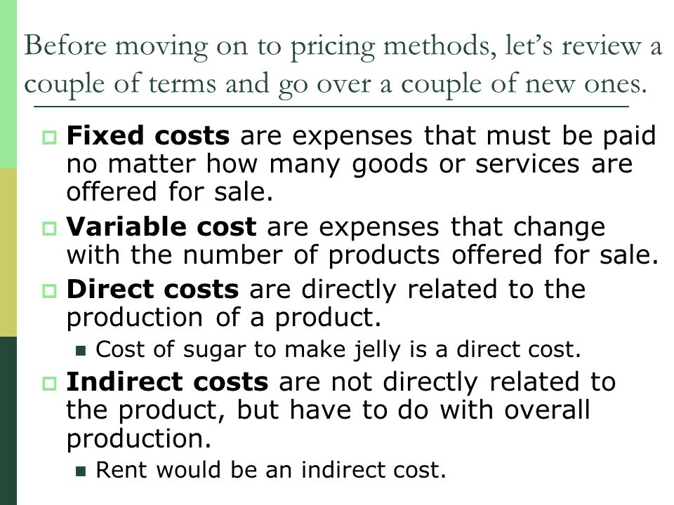 Before moving on to pricing methods, let's review a couple of terms and go over a couple of new ones.