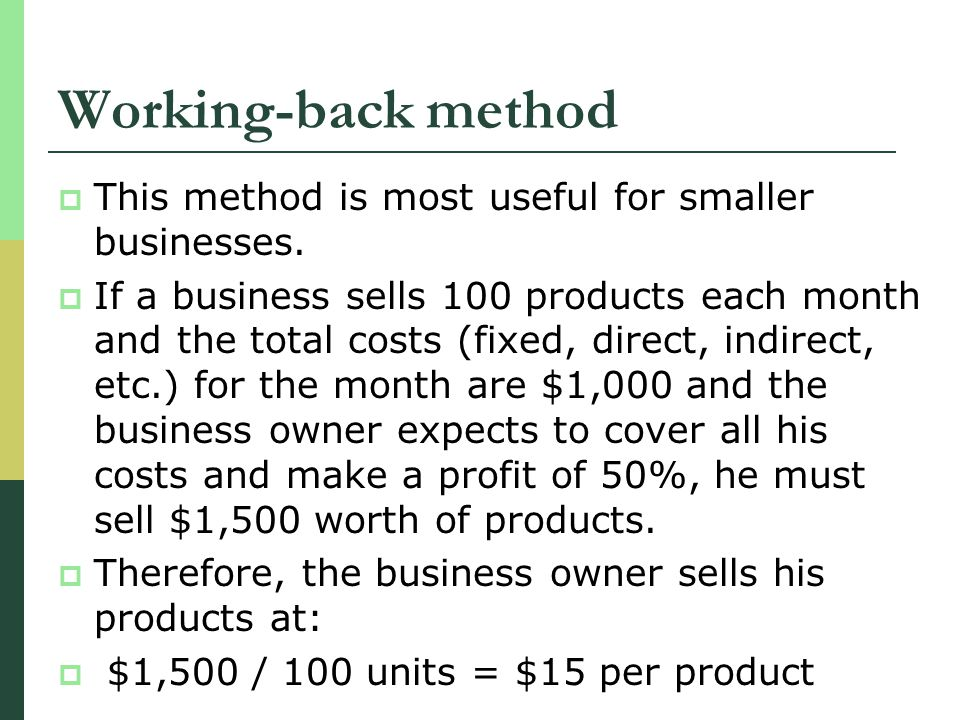 Working-back method This method is most useful for smaller businesses.