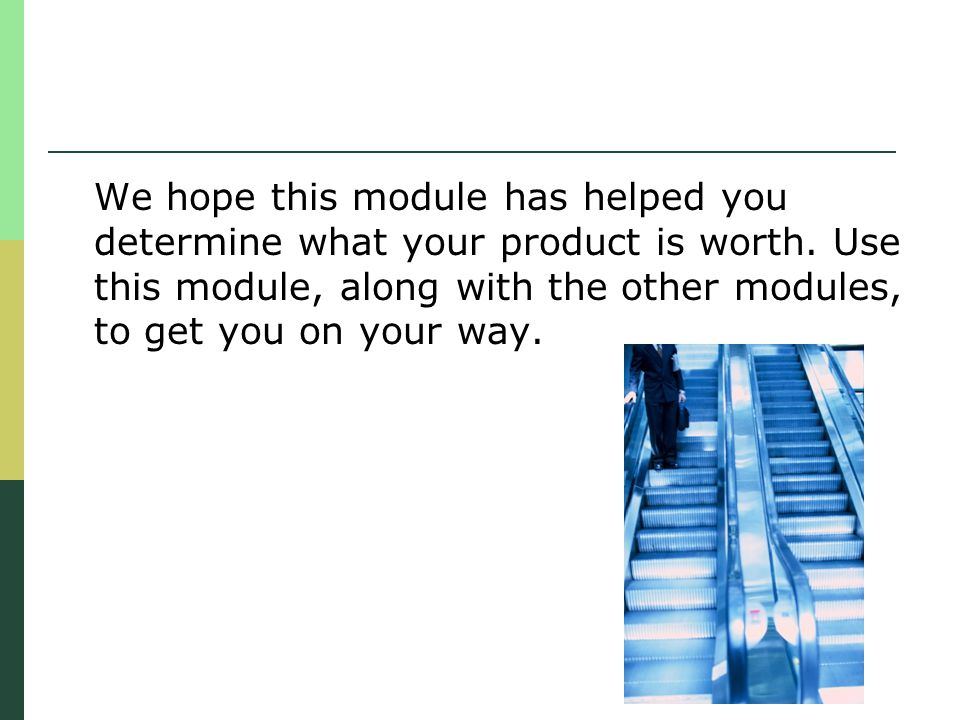 We hope this module has helped you determine what your product is worth.
