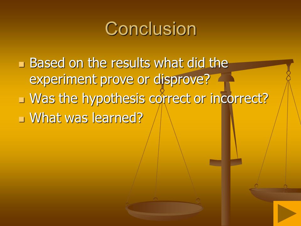 Conclusion Based on the results what did the experiment prove or disprove Was the hypothesis correct or incorrect
