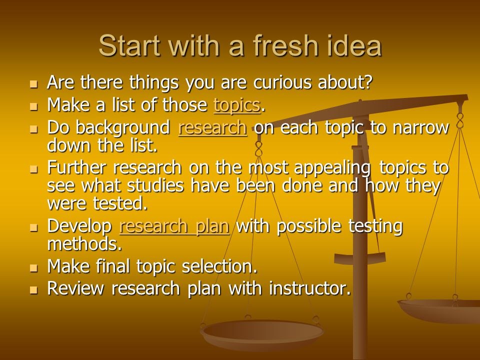 Start with a fresh idea Are there things you are curious about