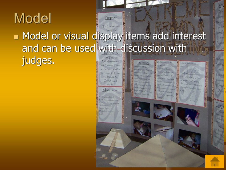 Model Model or visual display items add interest and can be used with discussion with judges.