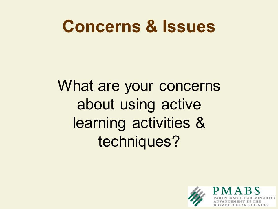 Concerns & Issues What are your concerns about using active learning activities & techniques