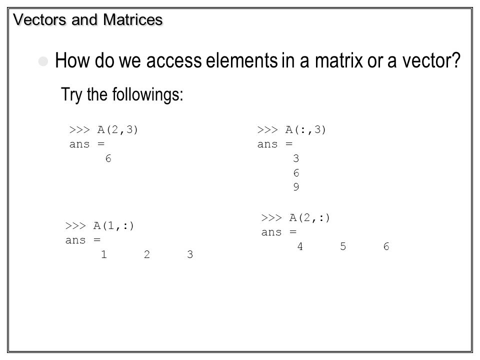 How do we access elements in a matrix or a vector