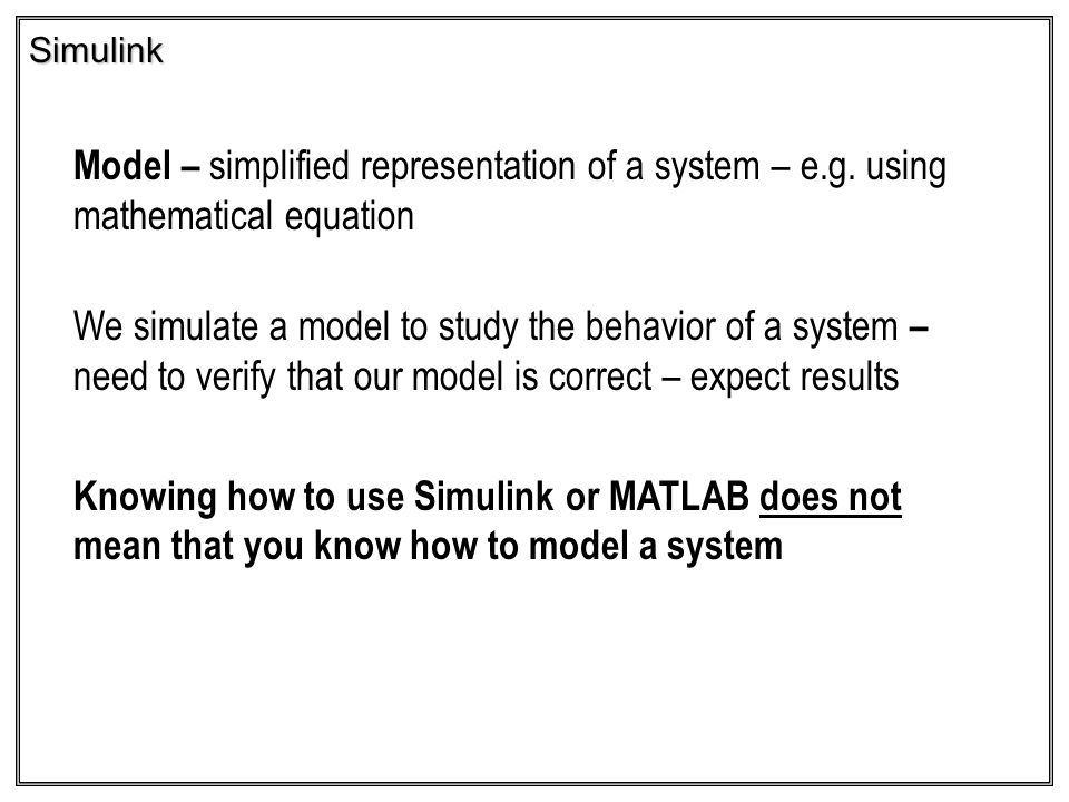 Simulink Model – simplified representation of a system – e.g. using mathematical equation.