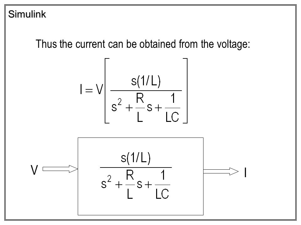 Simulink Thus the current can be obtained from the voltage: V I