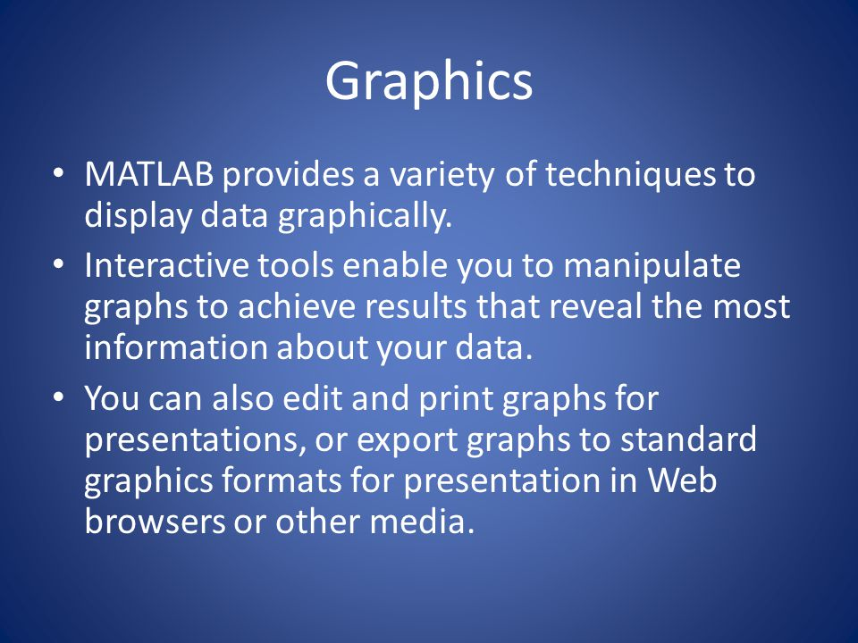 Graphics MATLAB provides a variety of techniques to display data graphically.