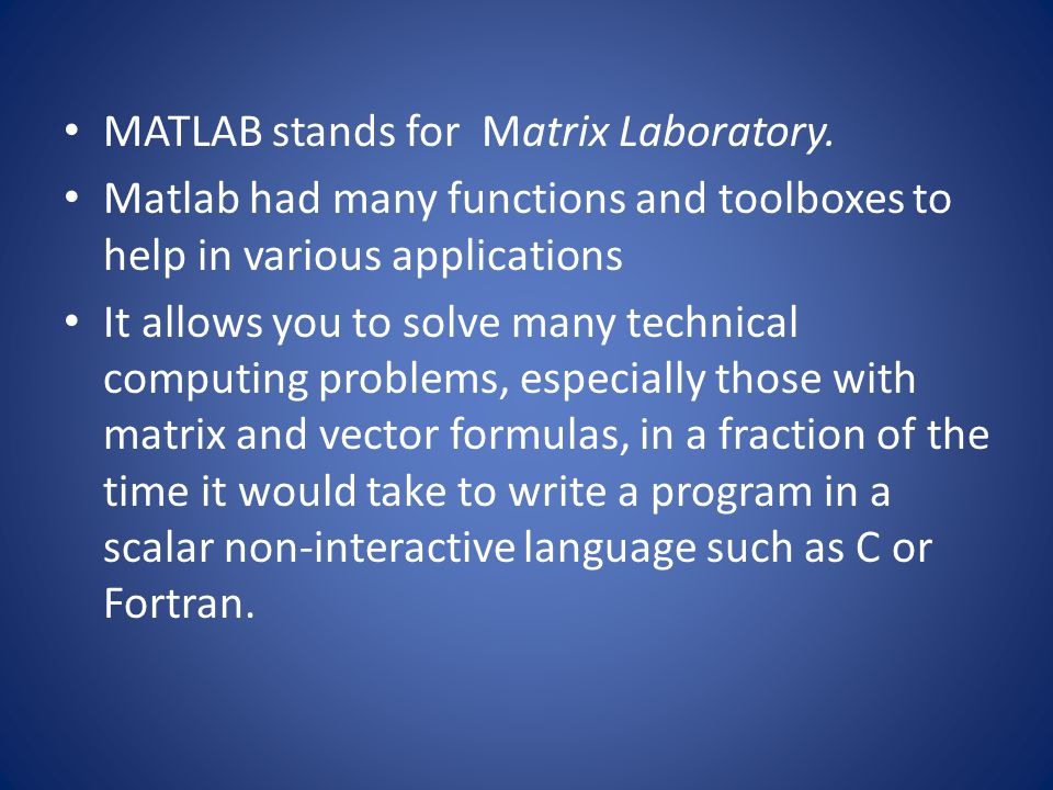 MATLAB stands for Matrix Laboratory.