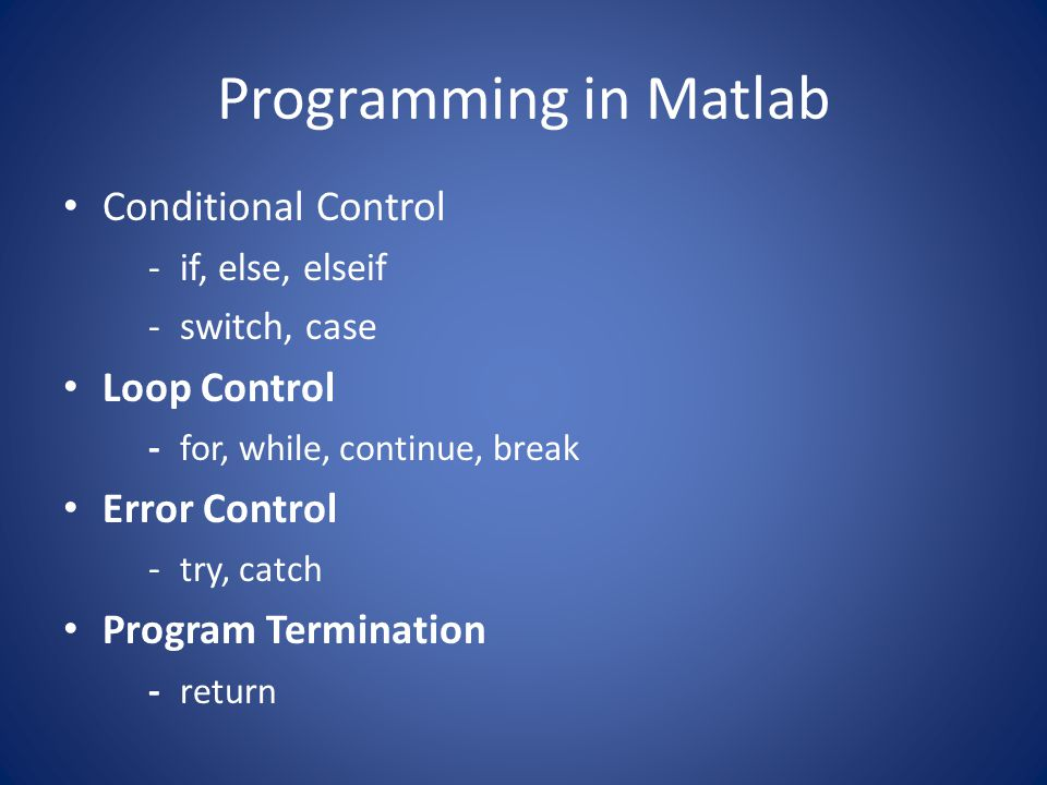 Programming in Matlab Conditional Control Loop Control Error Control