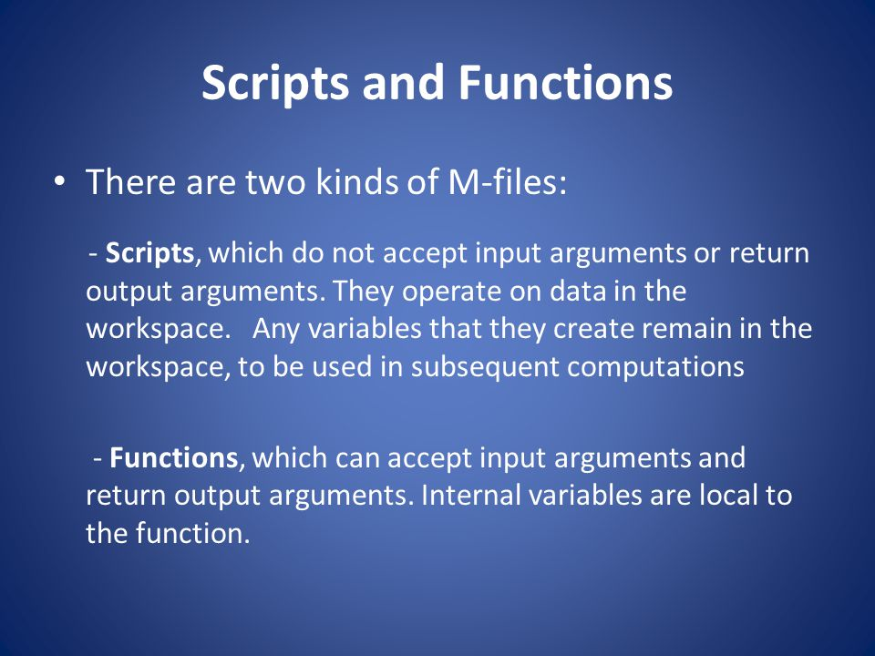 Scripts and Functions There are two kinds of M-files: