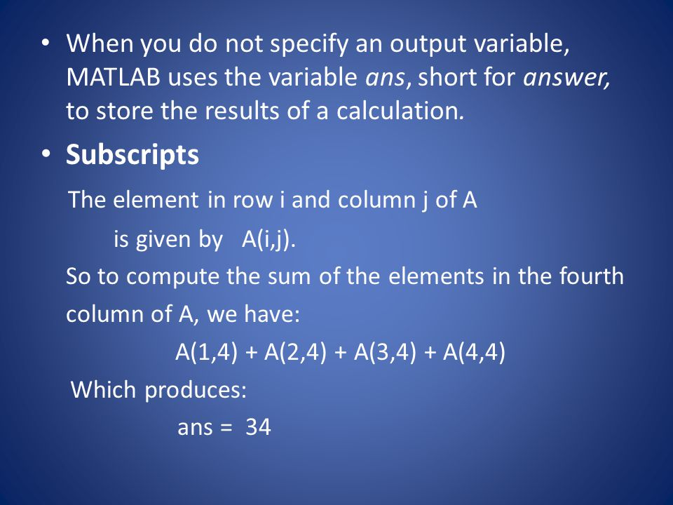 Subscripts The element in row i and column j of A