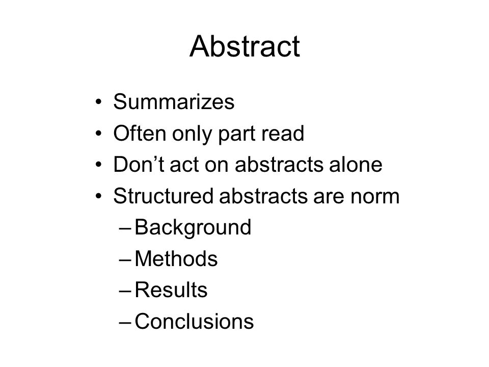Abstract Summarizes Often only part read Don't act on abstracts alone