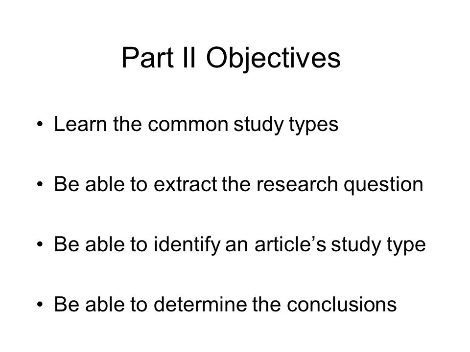 Part II Objectives Learn the common study types