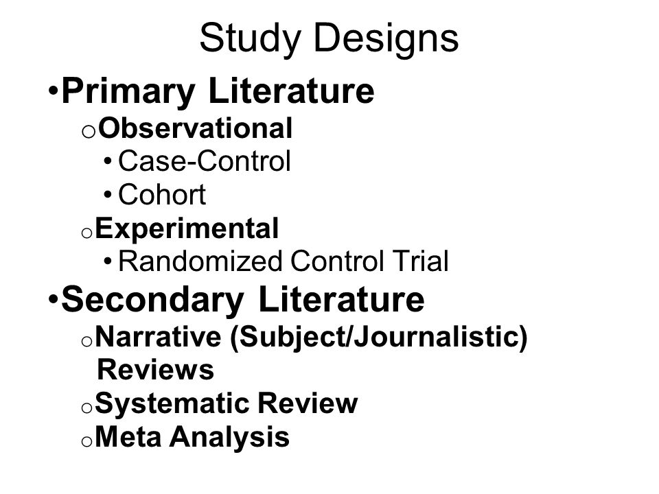 Study Designs Primary Literature Secondary Literature Observational