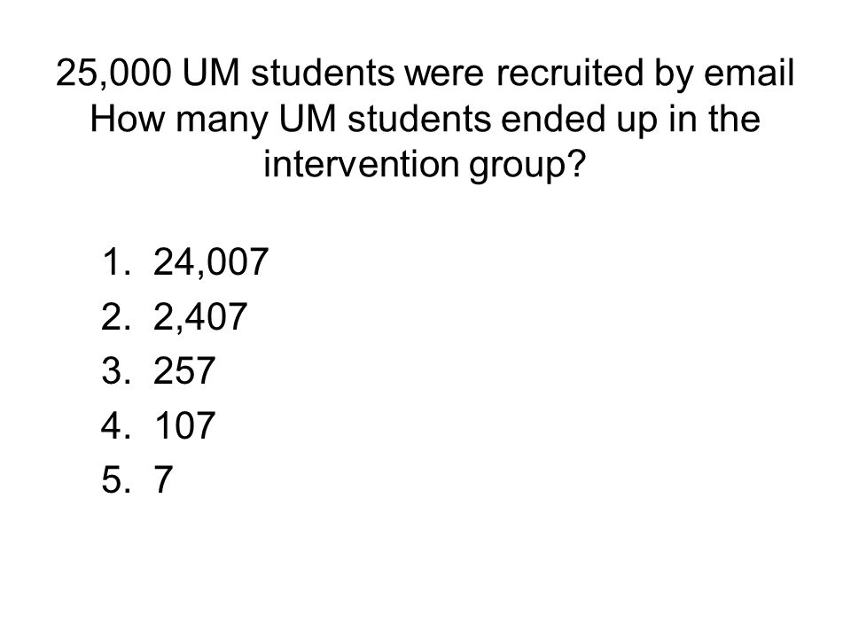 25,000 UM students were recruited by email How many UM students ended up in the intervention group