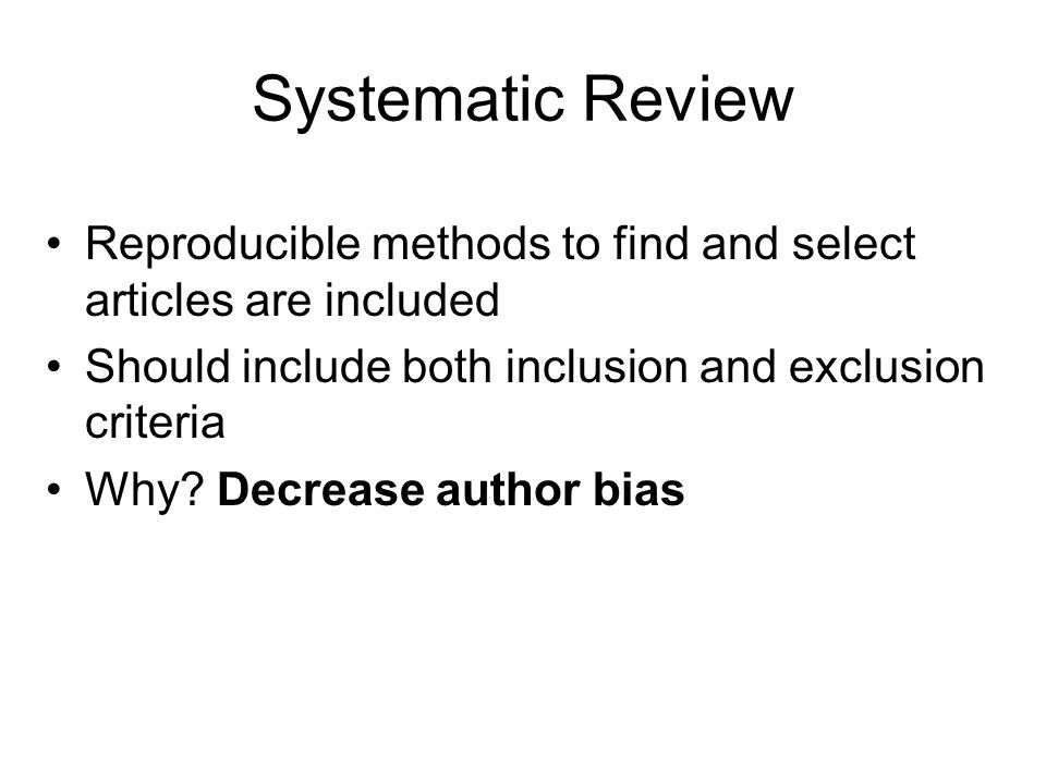 Systematic Review Reproducible methods to find and select articles are included. Should include both inclusion and exclusion criteria.