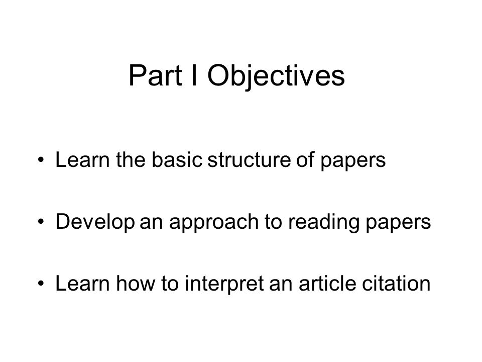 Part I Objectives Learn the basic structure of papers
