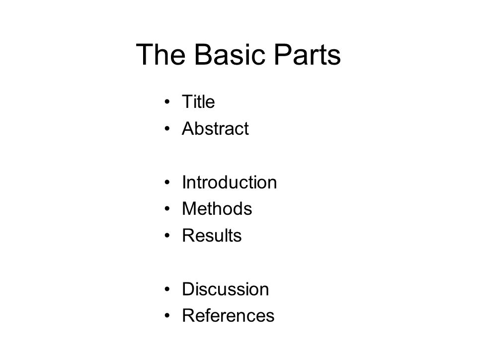 The Basic Parts Title Abstract Introduction Methods Results Discussion