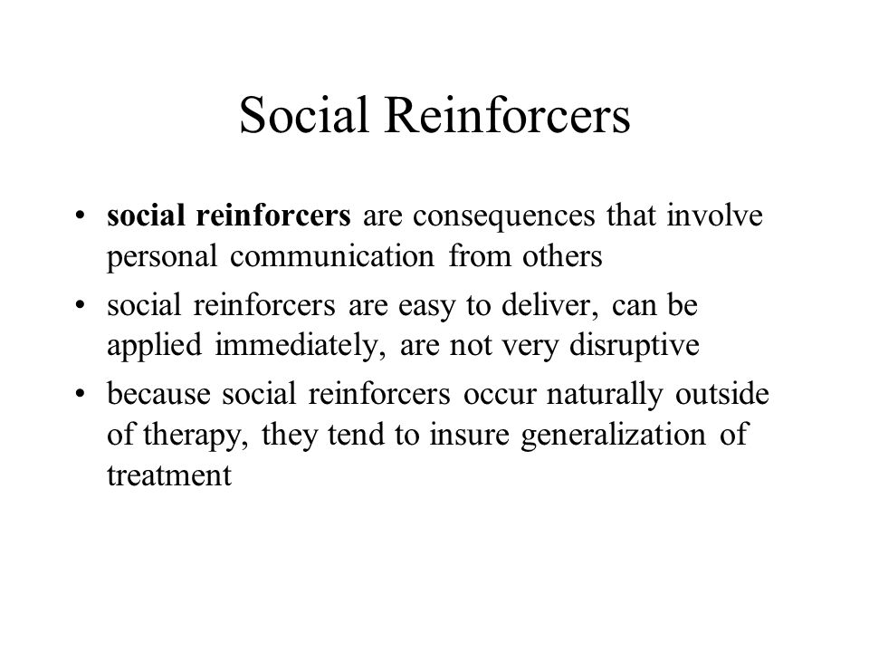 Social Reinforcers social reinforcers are consequences that involve personal communication from others.