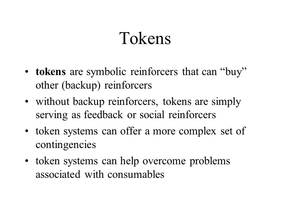 Tokens tokens are symbolic reinforcers that can buy other (backup) reinforcers.