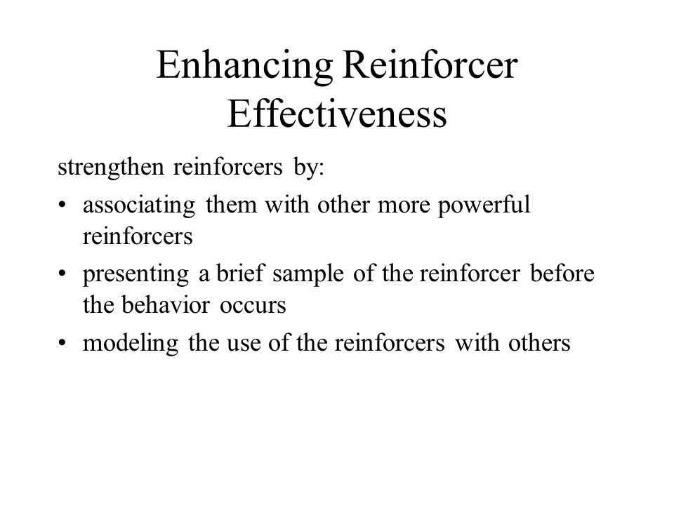 Enhancing Reinforcer Effectiveness