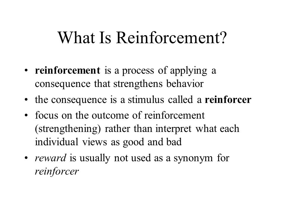 What Is Reinforcement reinforcement is a process of applying a consequence that strengthens behavior.