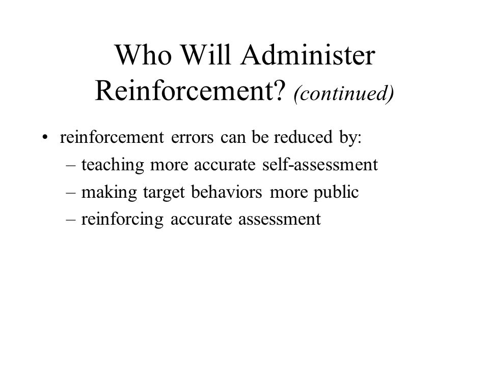 Who Will Administer Reinforcement (continued)