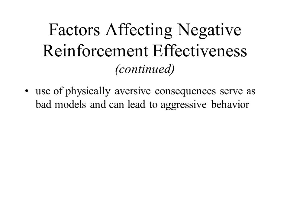 Factors Affecting Negative Reinforcement Effectiveness (continued)