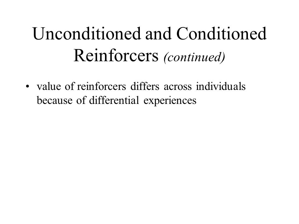 Unconditioned and Conditioned Reinforcers (continued)