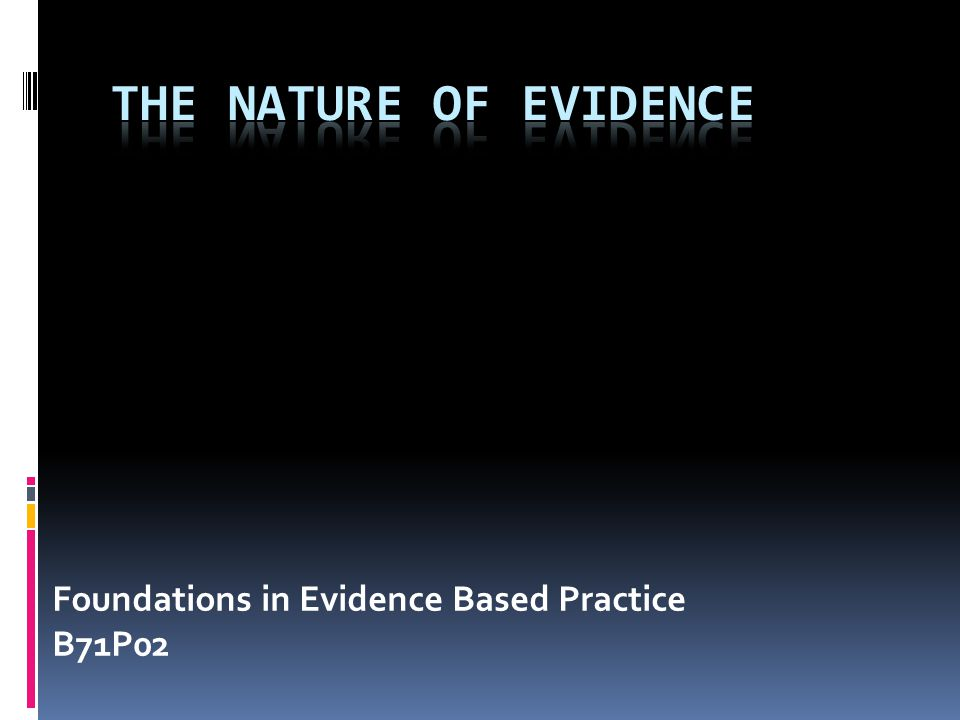 Foundations in Evidence Based Practice B71P02