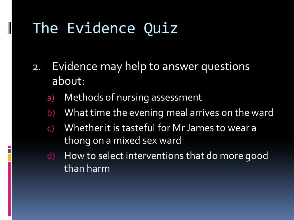 The Evidence Quiz Evidence may help to answer questions about: