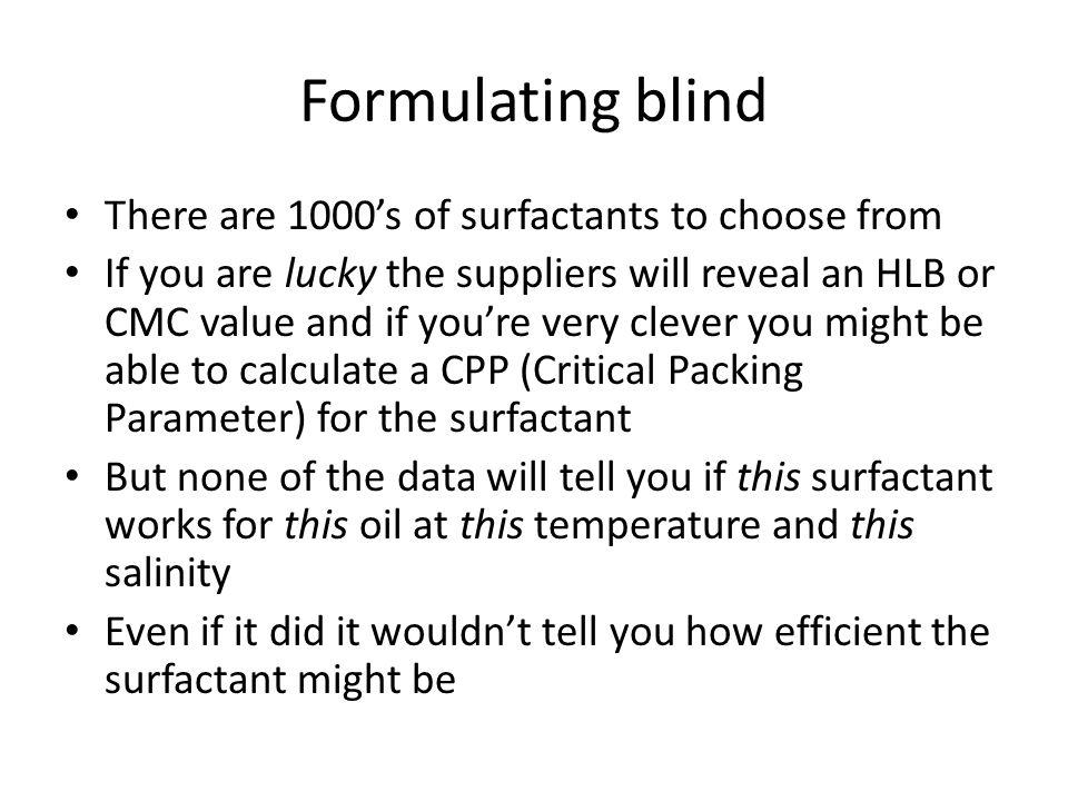 Formulating blind There are 1000's of surfactants to choose from