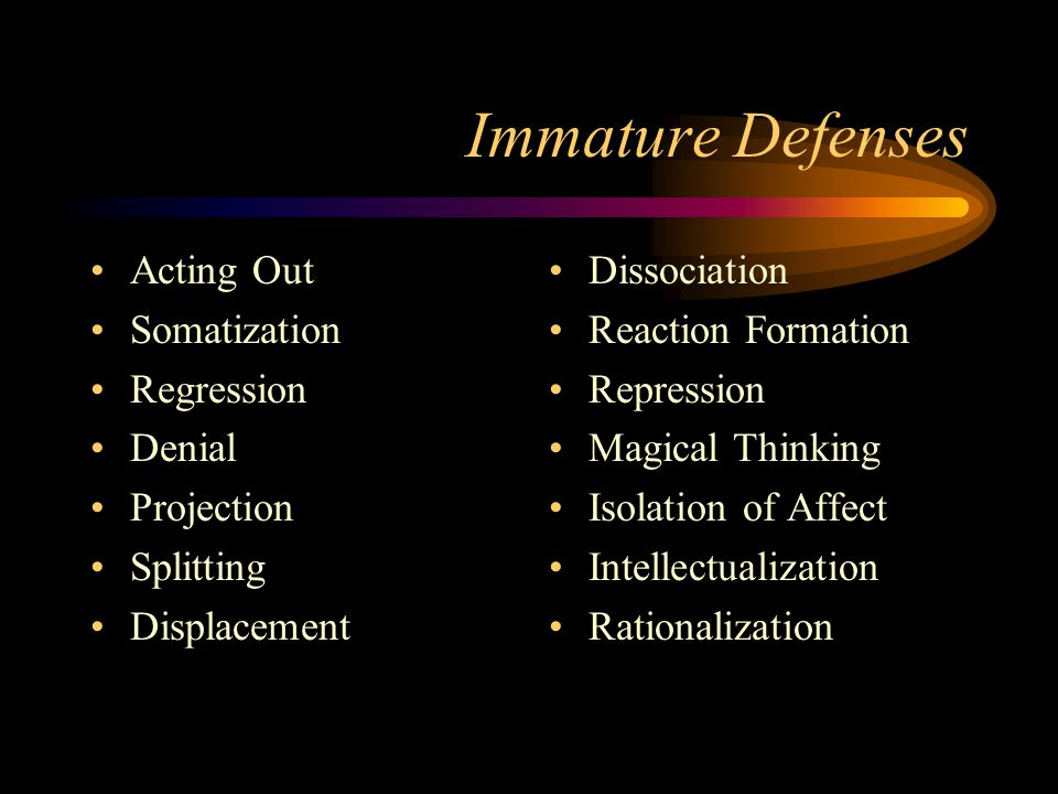 Immature Defenses Acting Out Somatization Regression Denial Projection