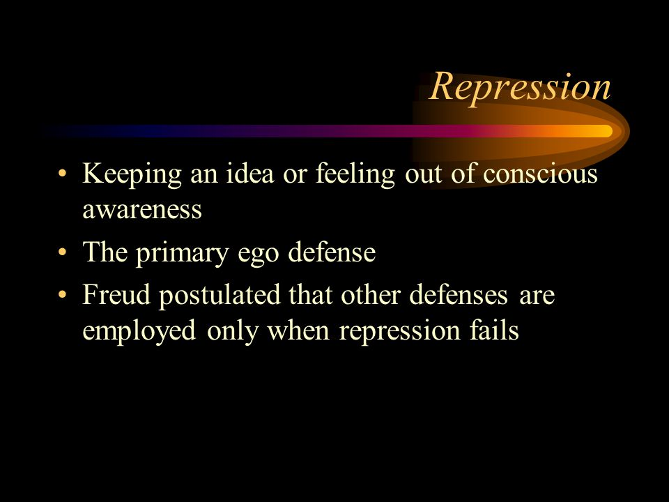Repression Keeping an idea or feeling out of conscious awareness