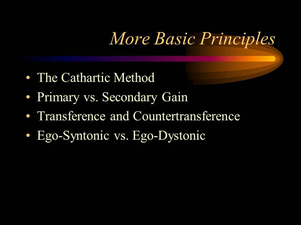 More Basic Principles The Cathartic Method Primary vs. Secondary Gain
