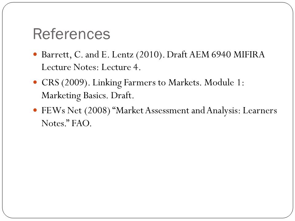 References Barrett, C. and E. Lentz (2010). Draft AEM 6940 MIFIRA Lecture Notes: Lecture 4.