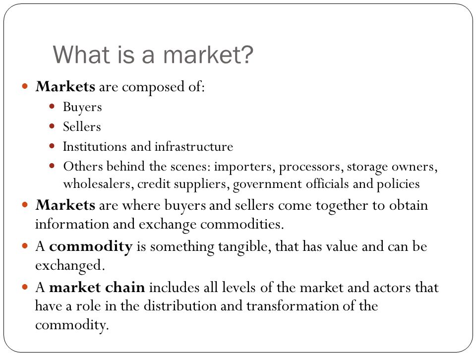 What is a market Markets are composed of: