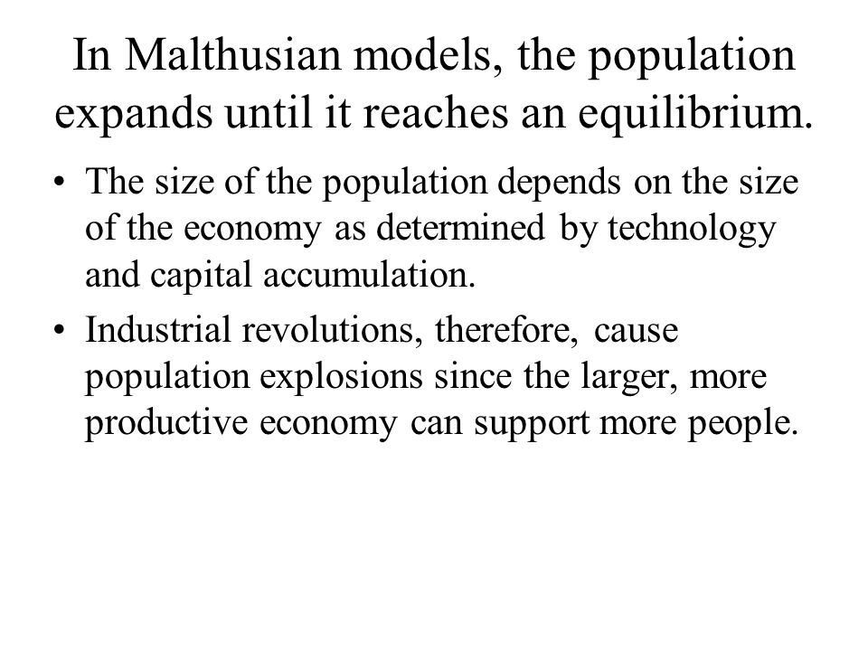 In Malthusian models, the population expands until it reaches an equilibrium.