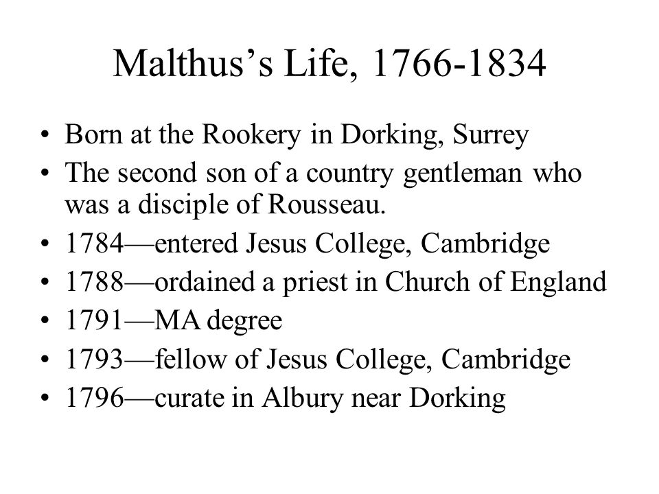 Malthus's Life, 1766-1834 Born at the Rookery in Dorking, Surrey