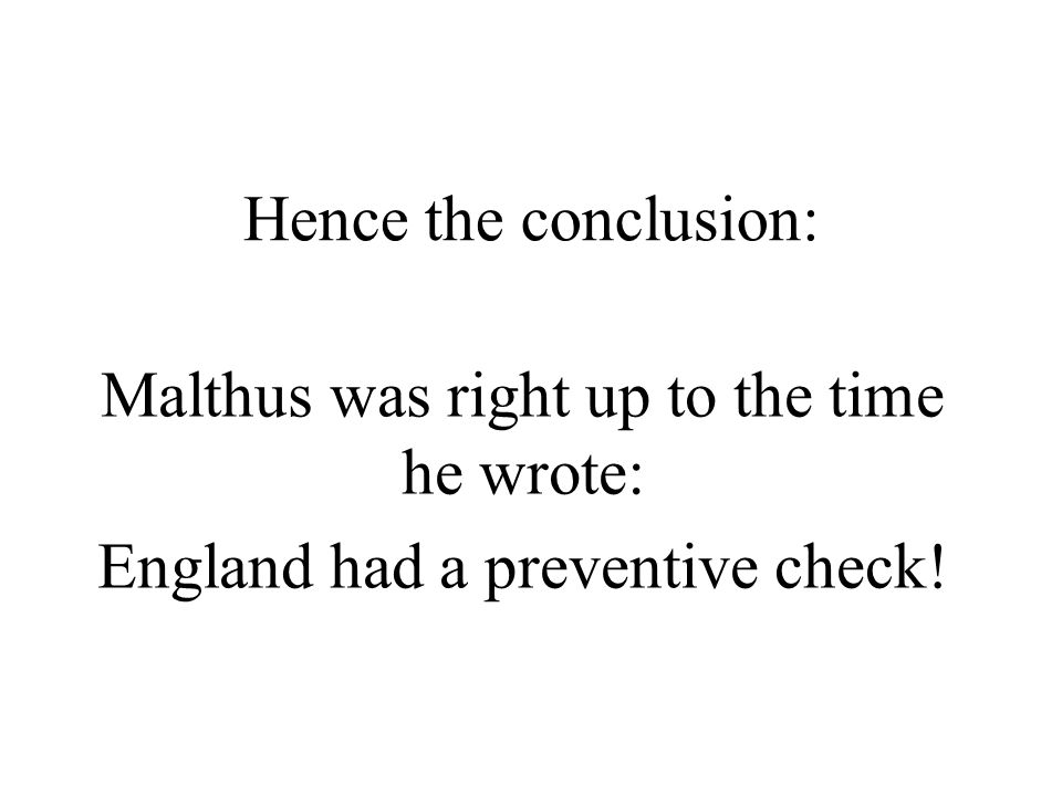 Malthus was right up to the time he wrote: