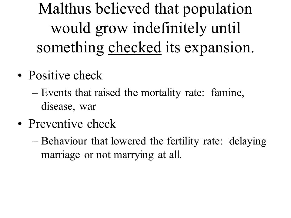 Malthus believed that population would grow indefinitely until something checked its expansion.