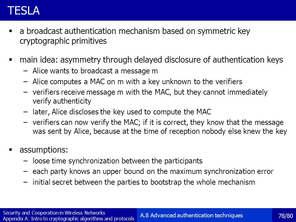 TESLA a broadcast authentication mechanism based on symmetric key cryptographic primitives.