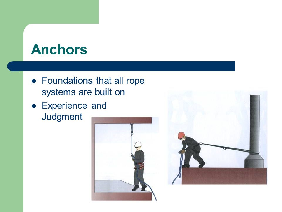 Anchors Foundations that all rope systems are built on