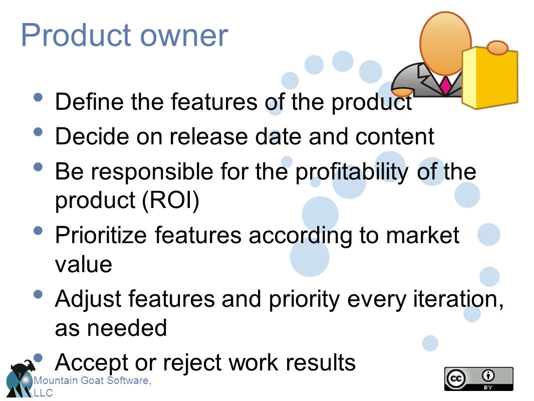 Product owner Define the features of the product