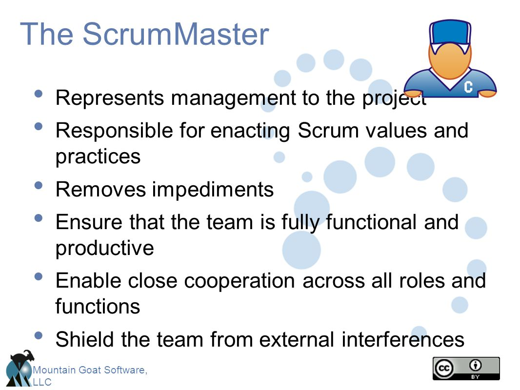 The ScrumMaster Represents management to the project
