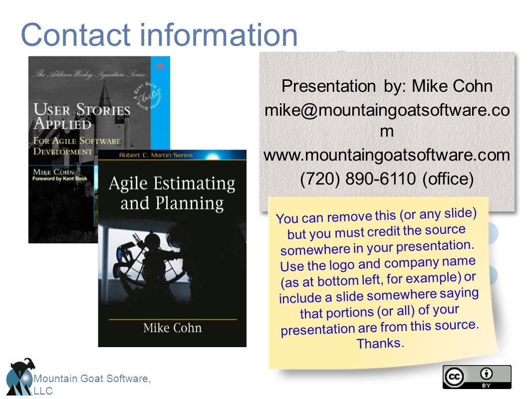 Contact information Presentation by: Mike Cohn. mike@mountaingoatsoftware.co m. www.mountaingoatsoftware.com.
