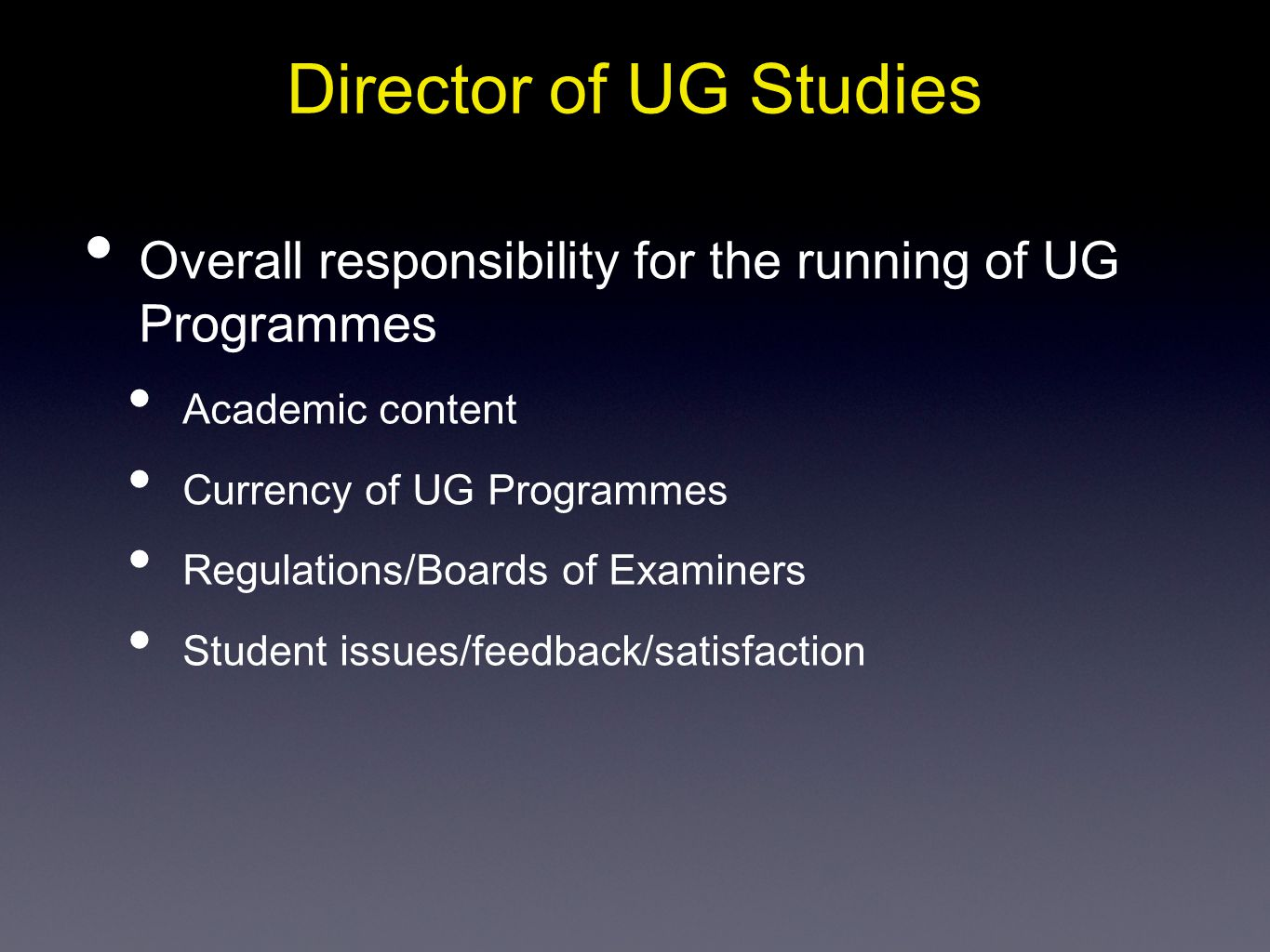 Director of UG Studies Overall responsibility for the running of UG Programmes. Academic content.