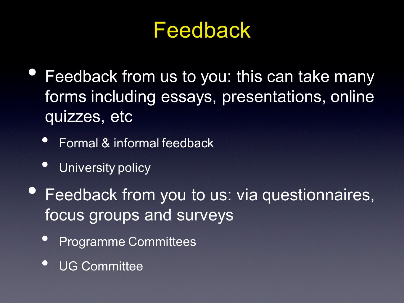 Feedback Feedback from us to you: this can take many forms including essays, presentations, online quizzes, etc.